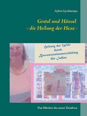 Gretel und Hänsel – die Heilung der Hexe – von Lyschamaya,  Ayleen