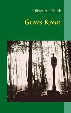 Gretes Kreuz von Trunk,  Oliver A