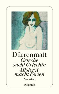 Grieche sucht Griechin / Mr. X macht Ferien / Nachrichten über den Stand des Ze von Dürrenmatt,  Friedrich