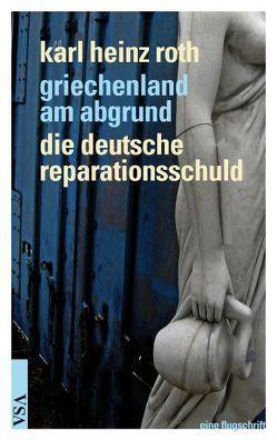 Griechenland am Abgrund – Die deutsche Reparationsschuld von Roth,  ...