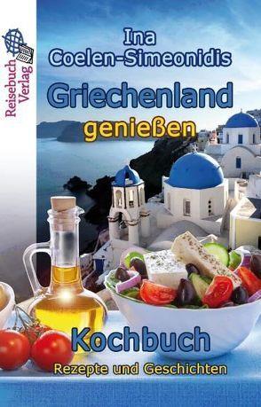 Griechenland genießen – Kochbuch von Coelen-Simeonidis,  Ina