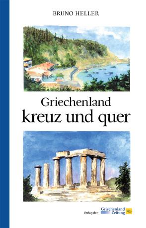 Griechenland kreuz und quer von Heller,  Bruno