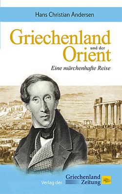 Griechenland und der Orient von Andersen,  Hans Christian