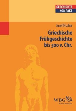 Griechische Frühgeschichte bis 500 v. Chr. von Brodersen,  Kai, Fischer,  Josef