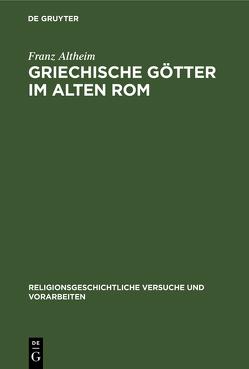 Griechische Götter im alten Rom von Altheim,  Franz