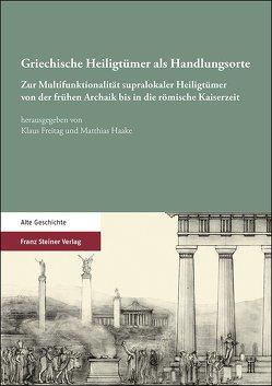 Griechische Heiligtümer als Handlungsorte von Freitag,  Klaus, Haake,  Matthias