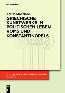 Griechische Kunstwerke im politischen Leben Roms und Konstantinopels von Bravi,  Alessandra