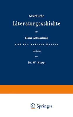 Griechische Literaturgeschichte für höhere Lehranstalten und für weitere Kreise von Kopp,  W.