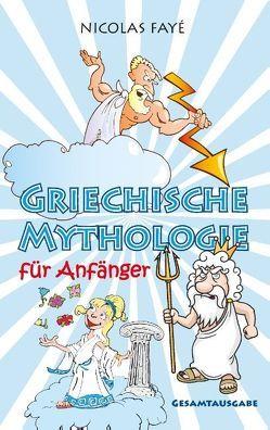 Griechische Mythologie für Anfänger von Fayé,  Nicolas