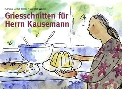 Griesschnitten für Herrn Kausemann von Weiler,  Margret, Weiler,  Saskia