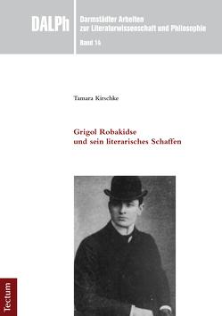 Grigol Robakidse und sein literarisches Schaffen von Kirschke,  Tamara