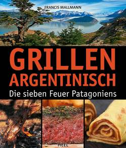 Grillen Argentinisch von Francis Mallmann, Mallmann,  Francis