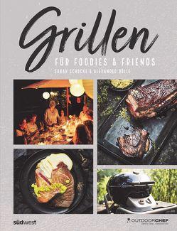 Grillen für Foodies & Friends von Dölle,  Alexander, Outdoorchef AG, Schocke,  Sarah