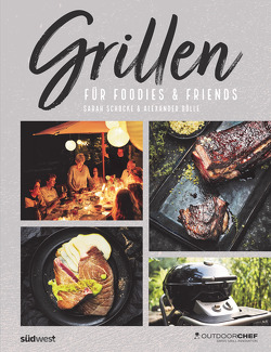 Grillen für Foodies & Friends von Dölle,  Alexander, Outdoorchef DKB Household Switzerland AG, Schocke,  Sarah