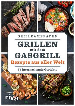 Grillen mit dem Gasgrill – Rezepte aus aller Welt von Grillkameraden