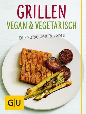 Grillen vegan und vegetarisch von Bodensteiner,  Susanne, Dickhaut,  Sebastian, Kintrup,  Martin, Schinharl,  Cornelia