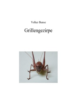 Grillengezirpe von Bunse,  Volker