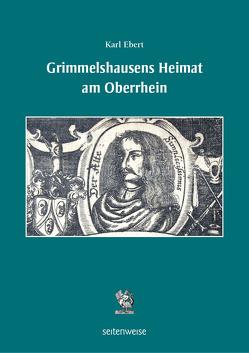 Grimmelshausens Heimat am Oberrhein von Ebert,  Karl, Heßelmann,  Peter