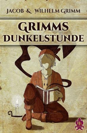 Grimms Dunkelstunde von Grimm,  Jacob und Wilhelm