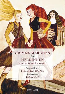 Grimms Märchen für Heldinnen von heute und morgen von Brüder Grimm, , Hoppe,  Felicitas, Loy,  Rosa