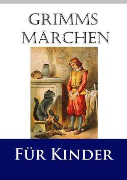 Grimms Märchen für Kinder von Grimm,  Jacob, Grimm,  Wilhelm