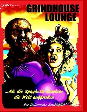 Grindhouse Lounge: …Als die Spaghetti-Zombies die Welt auffraßen – Der italienische Zombiefilm von Port,  Andreas
