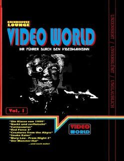 Grindhouse Lounge: Video World Vol.1 – Ihr Filmführer durch den Videowahnsinn mit Retroreviews zu Nackt und Zerfleischt, C2 – Killerinsect, Die Klasse von 1999, Kinder des Zorns 2, Creatures from the Abyss, Carnosaurus, Sneak Eater und mehr! von Port,  Andreas