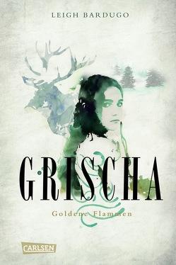 Grischa 1: Goldene Flammen von Ahrens,  Henning, Bardugo,  Leigh