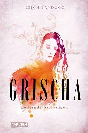 Grischa 3: Lodernde Schwingen von Ahrens,  Henning, Bardugo,  Leigh