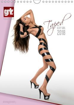 grlz Taped Sexy Girl (Wandkalender 2018 DIN A4 hoch) von imaginer.at,  k.A.