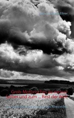 Grob-Motorisches zu meiner Selber und zum … Rest der Welt von Ellner,  Heinrich Albert, Gläser,  Romy
