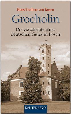Grocholin – Die Geschichte eines deutschen Gutes in Posen von Freiherr von Rosen,  Hans