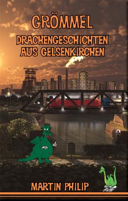 Grömmel – Drachengeschichten aus Gelsenkirchen von Philip,  Martin