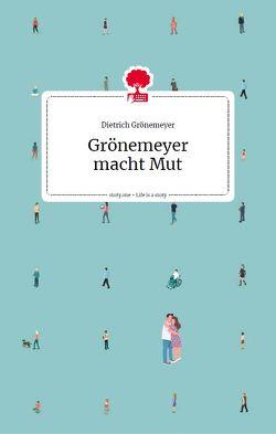 Grönemeyer macht Mut. Life is a story – story.one von Grönemeyer,  Prof. Dr. Dietrich