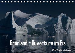 Grönland – Ouvertüre im Eis (Tischkalender 2019 DIN A5 quer) von Walheim,  Berthold