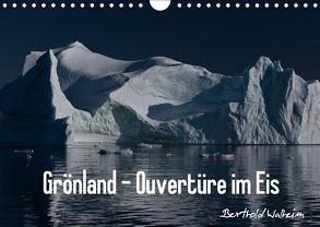Grönland – Ouvertüre im Eis (Wandkalender 2018 DIN A4 quer) von Walheim,  Berthold