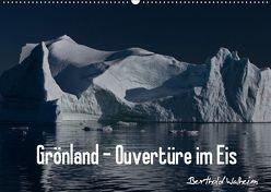 Grönland – Ouvertüre im Eis (Wandkalender 2019 DIN A2 quer) von Walheim,  Berthold