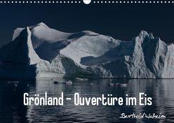 Grönland – Ouvertüre im Eis (Wandkalender 2019 DIN A3 quer) von Walheim,  Berthold