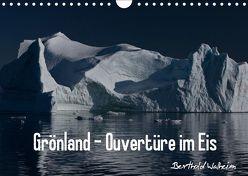 Grönland – Ouvertüre im Eis (Wandkalender 2019 DIN A4 quer) von Walheim,  Berthold