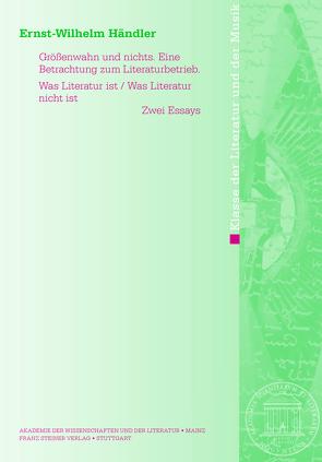 Größenwahn und nichts. Eine Betrachtung zum Literaturbetrieb. Was Literatur ist / Was Literatur nicht ist von Händler,  Ernst-Wilhelm