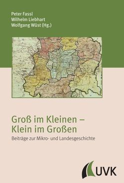 Groß im Kleinen – Klein im Großen von Fassl,  Peter, Liebhart,  Wilhelm, Wüst,  Wolfgang