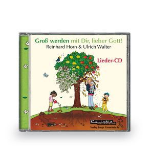 Groß werden mit Dir, lieber Gott! von Horn,  Reinhard, Walter,  Ulrich