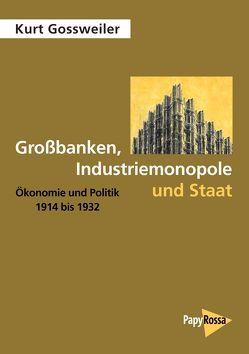 Großbanken, Industriemonopole und Staat von Gossweiler,  Kurt