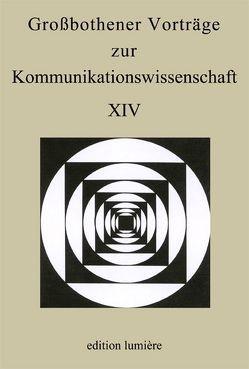Großbothener Vorträge zur Kommunikationswissenschaft XIV von Kutsch,  Arnulf, Merziger,  Patrick, Sommer,  Denise