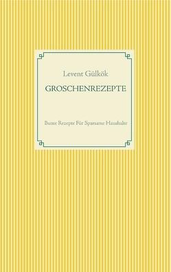 GROSCHENREZEPTE von Gülkök,  Levent