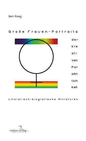 Große Frauen – Portraits der kreativen Persönlichkeit von Groeben,  Norbert, Roeg,  Ben