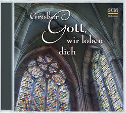 Großer Gott, wir loben dich – Mit Chorälen durch das Jahr von ERF Studiochor, Schnitter,  Gerhard, Solistenensemble