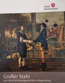 Großer Stahl von Eigmüller,  Michaela, Ferstl,  Peter, Preischl,  Michael, Stadt Regensburg,  Museen, Unger,  Klemens