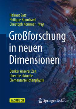 Großforschung in neuen Dimensionen von Blanchard,  Philippe, Kommer,  Christoph, Satz,  Helmut