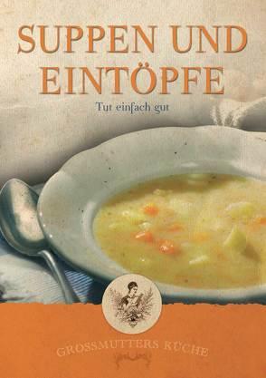 Großmutters Küche – Suppen und Eintöpfe